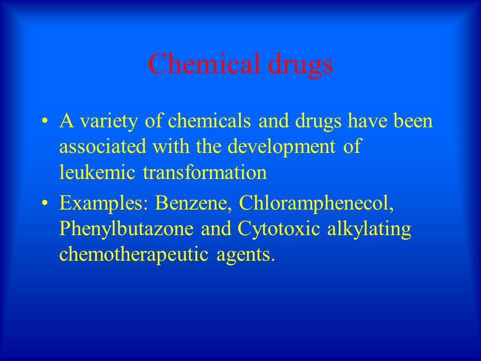 Chemical drugs A variety of chemicals and drugs have been associated with the development of leukemic transformation.