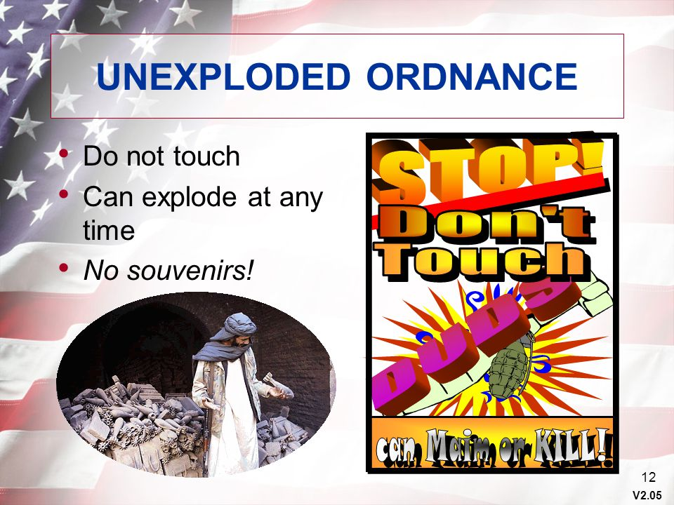 UNEXPLODED ORDNANCE STOP! Don t Touch DUDS can Maim or KILL!