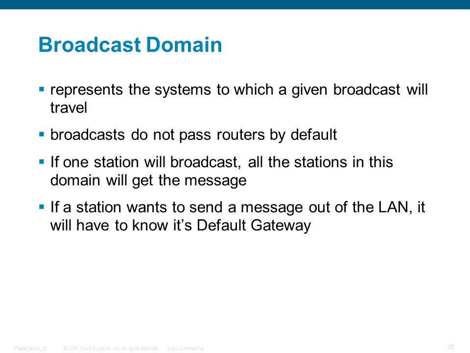 Broadcast Domain represents the systems to which a given broadcast will travel. broadcasts do not pass routers by default.