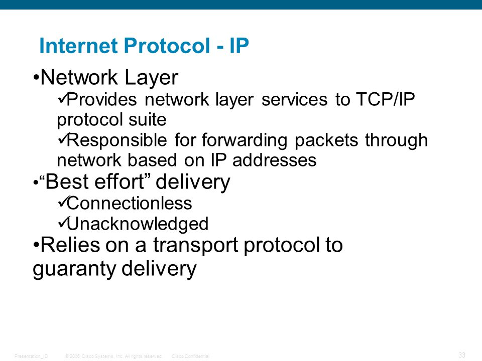 Relies on a transport protocol to guaranty delivery