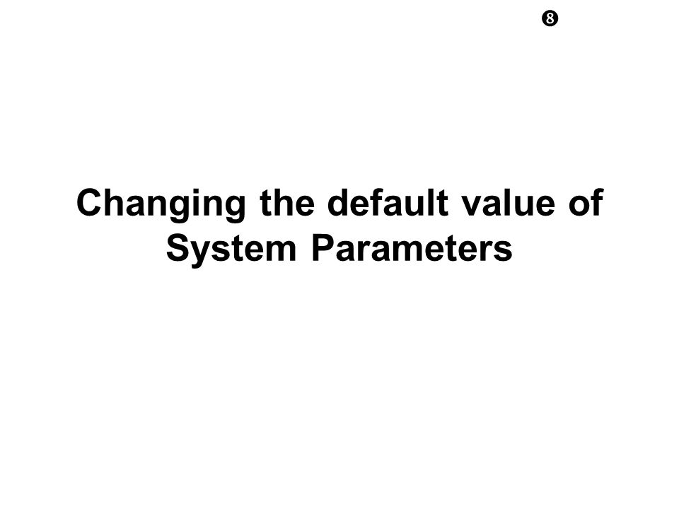 Changing the default value of System Parameters