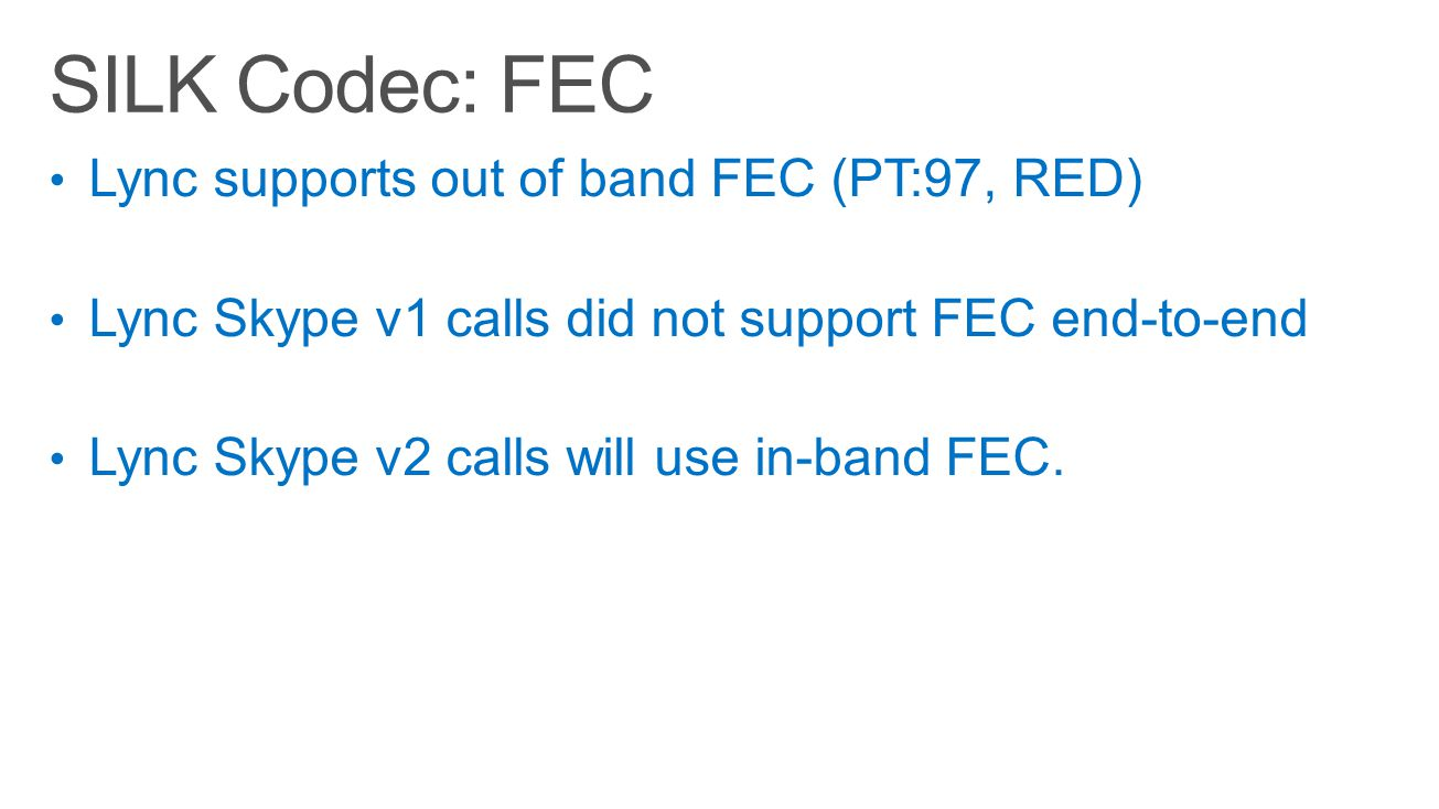 SILK Codec: FEC Lync supports out of band FEC (PT:97, RED)