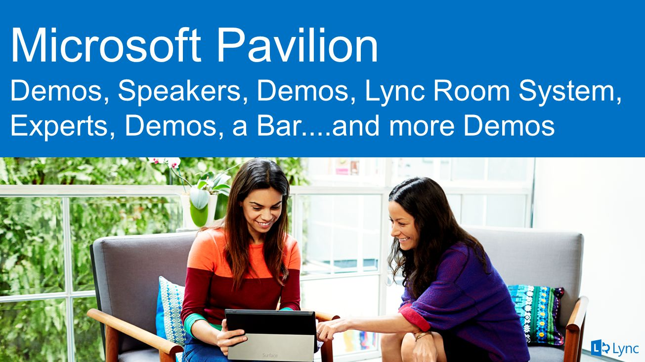 Microsoft Pavilion Demos, Speakers, Demos, Lync Room System, Experts, Demos, a Bar....and more Demos.