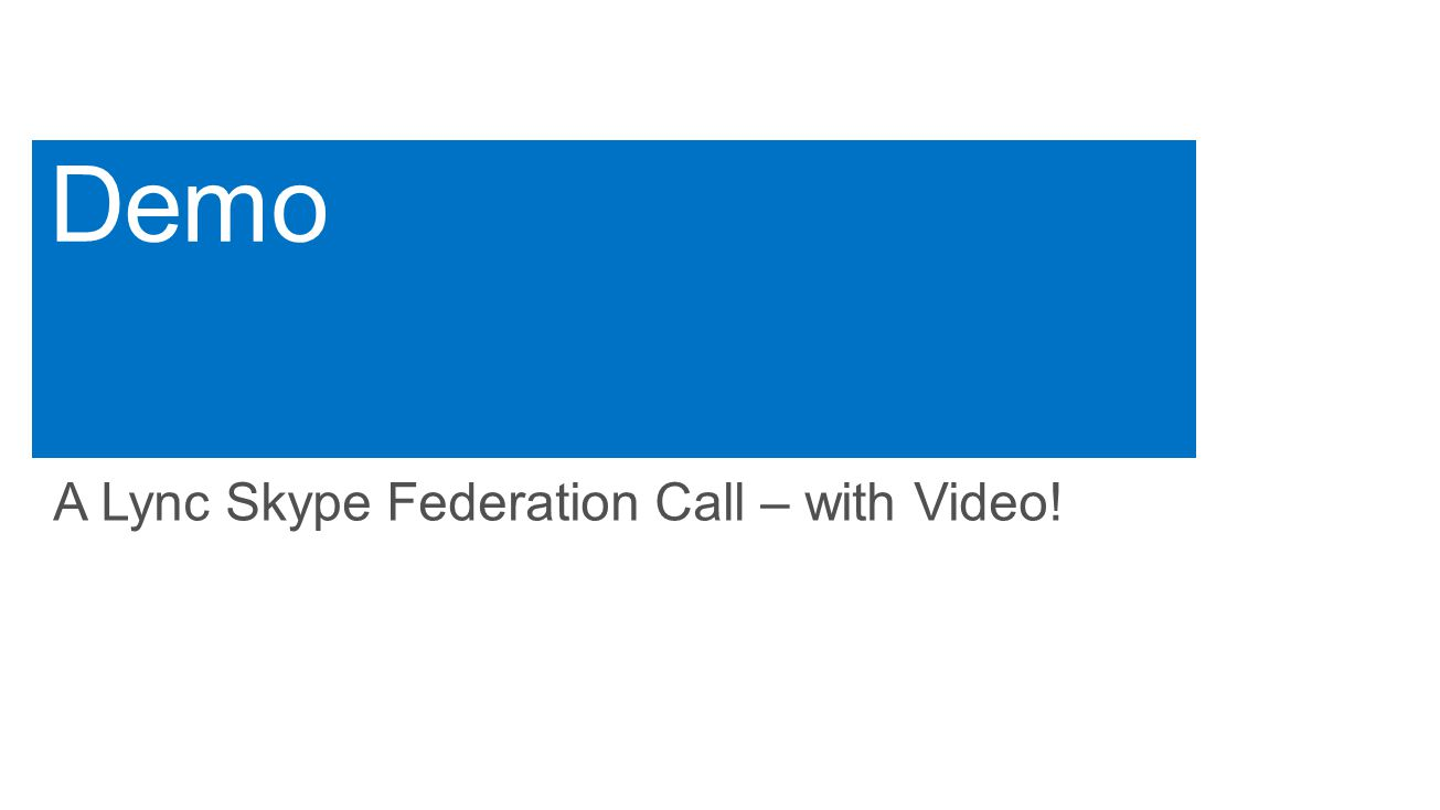 Demo A Lync Skype Federation Call – with Video!