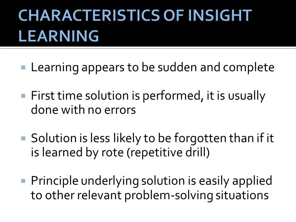CHARACTERISTICS OF INSIGHT LEARNING