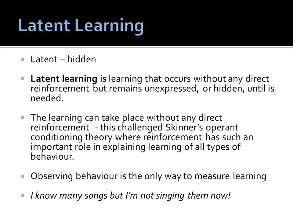 Latent Learning Latent – hidden