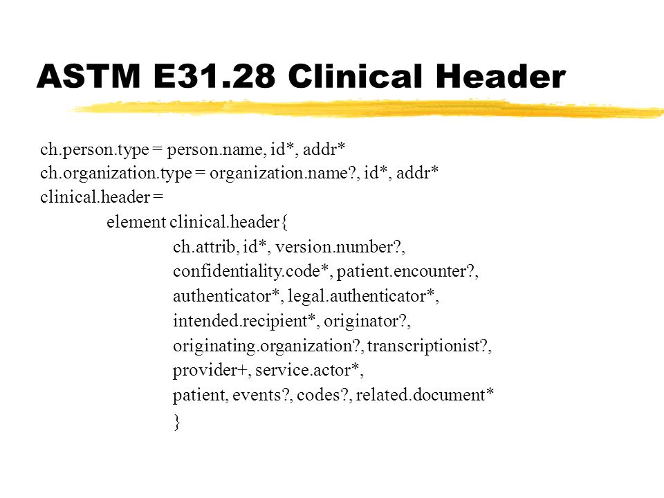ASTM E31.28 Clinical Header ch.person.type = person.name, id*, addr*