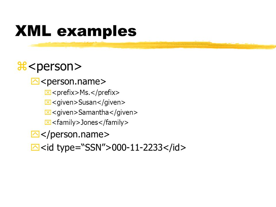 XML examples <person> <person.name> </person.name>