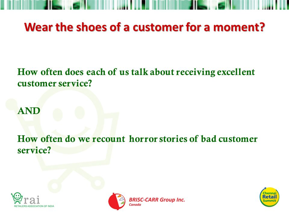 Wear the shoes of a customer for a moment