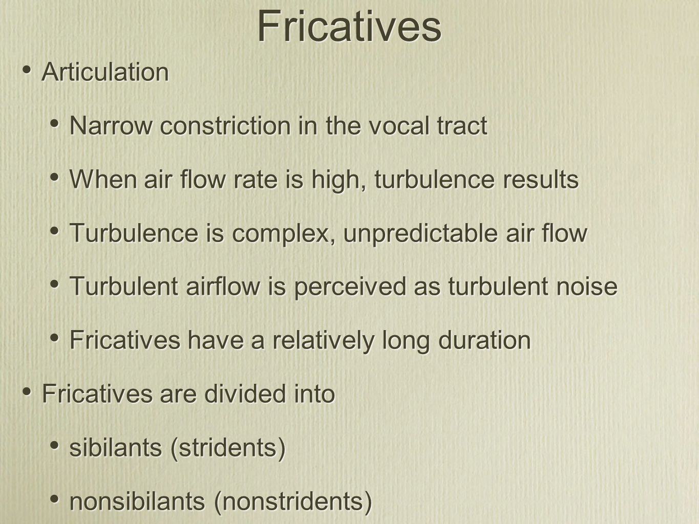 Fricatives Articulation Narrow constriction in the vocal tract