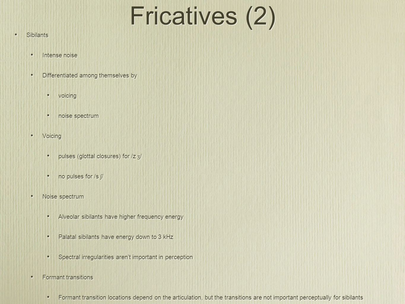 Fricatives (2) Sibilants Intense noise
