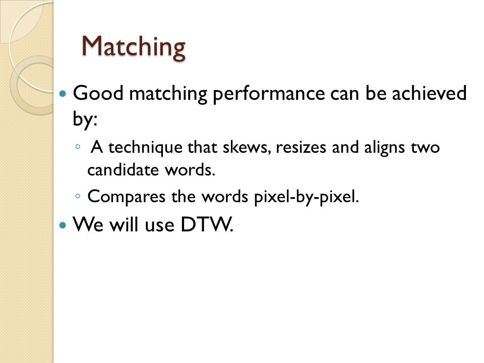 Matching Good matching performance can be achieved by: