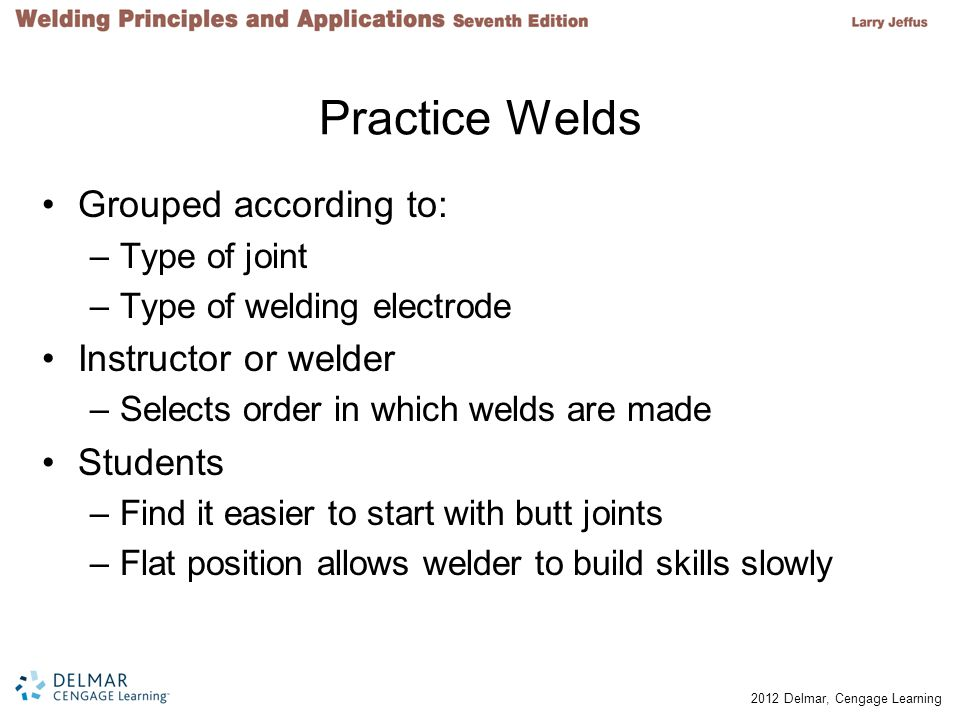Practice Welds Grouped according to: Instructor or welder Students