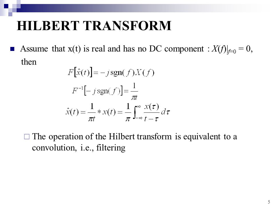 HILBERT TRANSFORM Assume that x(t) is real and has no DC component : X(f)|f=0 = 0, then.