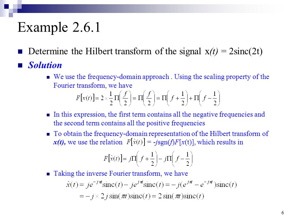 Example Determine the Hilbert transform of the signal x(t) = 2sinc(2t) Solution.