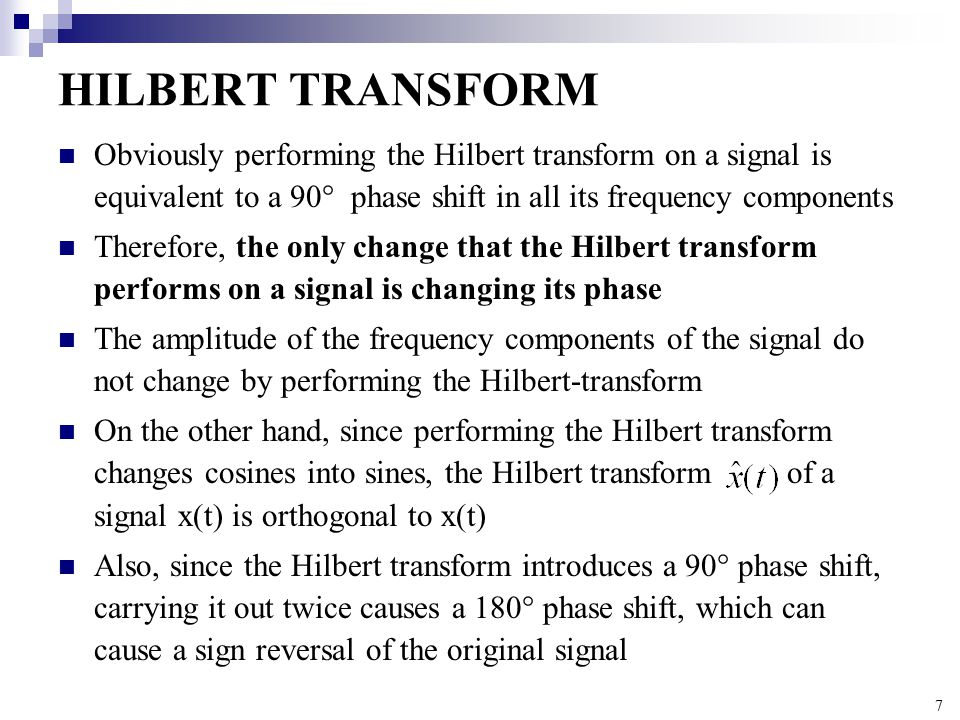 HILBERT TRANSFORM Obviously performing the Hilbert transform on a signal is equivalent to a 90 phase shift in all its frequency components.