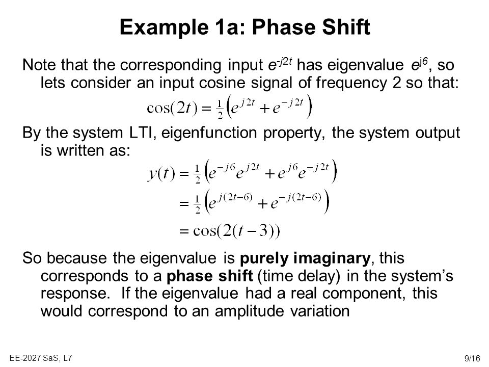 Example 1a: Phase Shift Note that the corresponding input e-j2t has eigenvalue ej6, so lets consider an input cosine signal of frequency 2 so that: