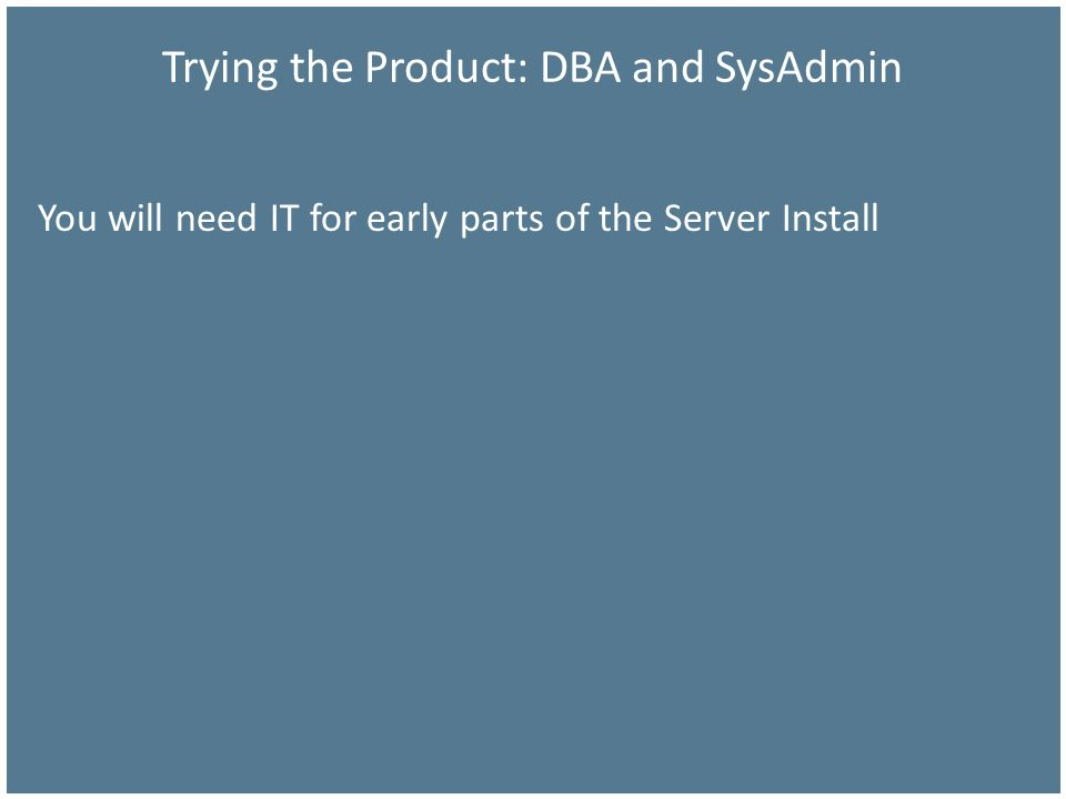 Trying the Product: DBA and SysAdmin