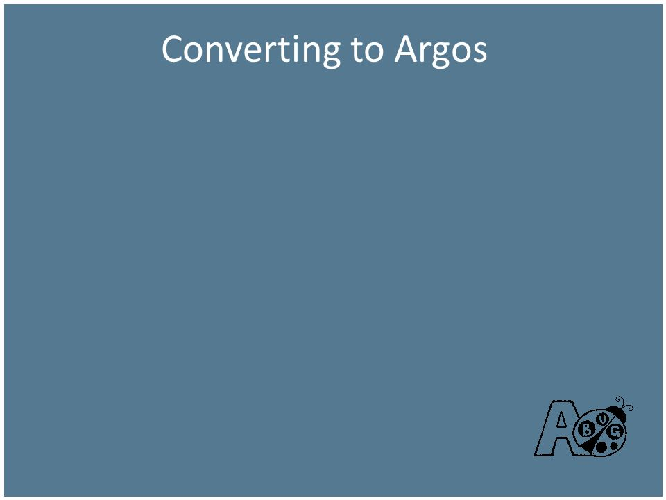 Converting to Argos GUI or code Argos is flexible.