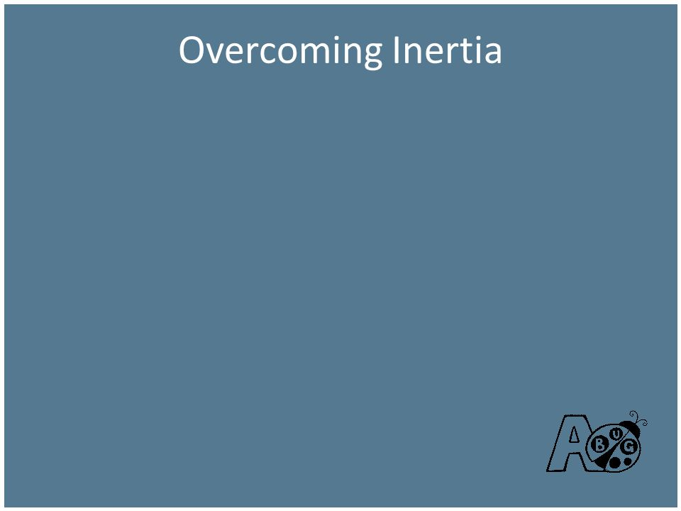 Overcoming Inertia The soft sell is the best approach.