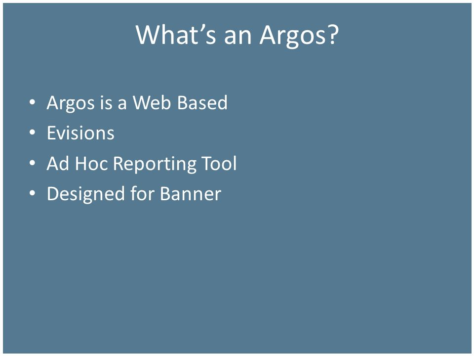 What's an Argos Argos is a Web Based Evisions Ad Hoc Reporting Tool