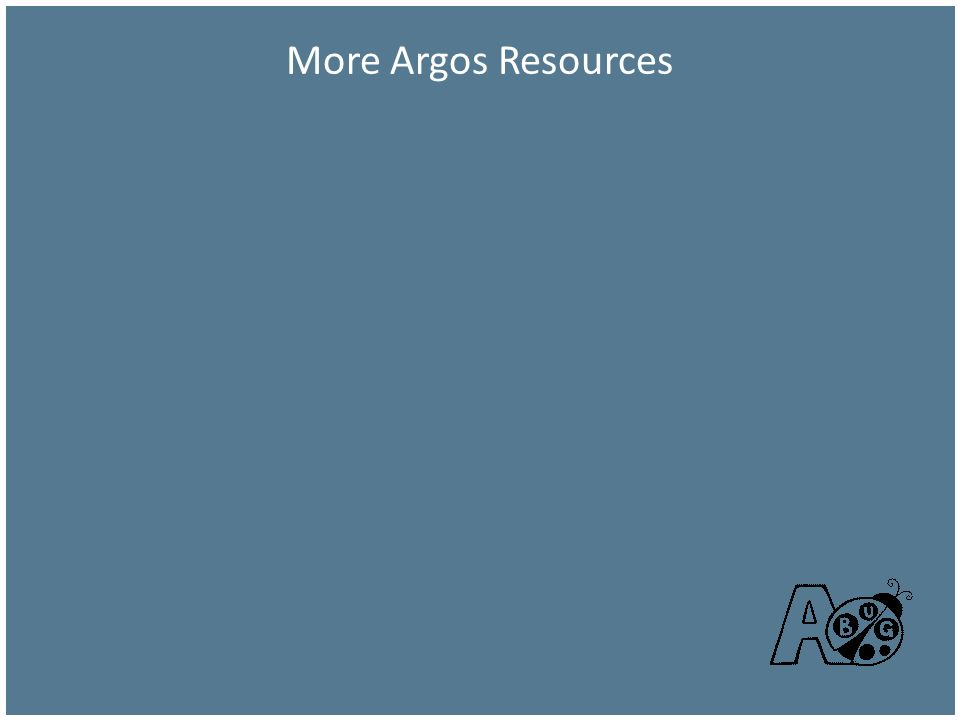 More Argos Resources Eventually some will want much more training and it is available for free or as services.