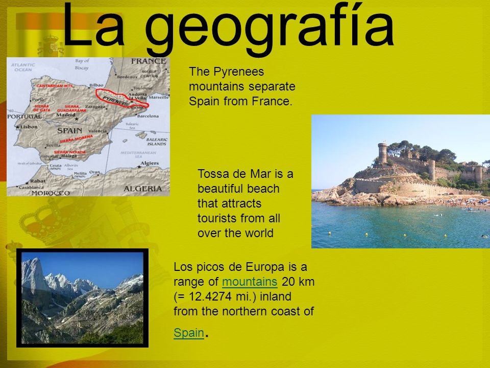 La geografía The Pyrenees mountains separate Spain from France.