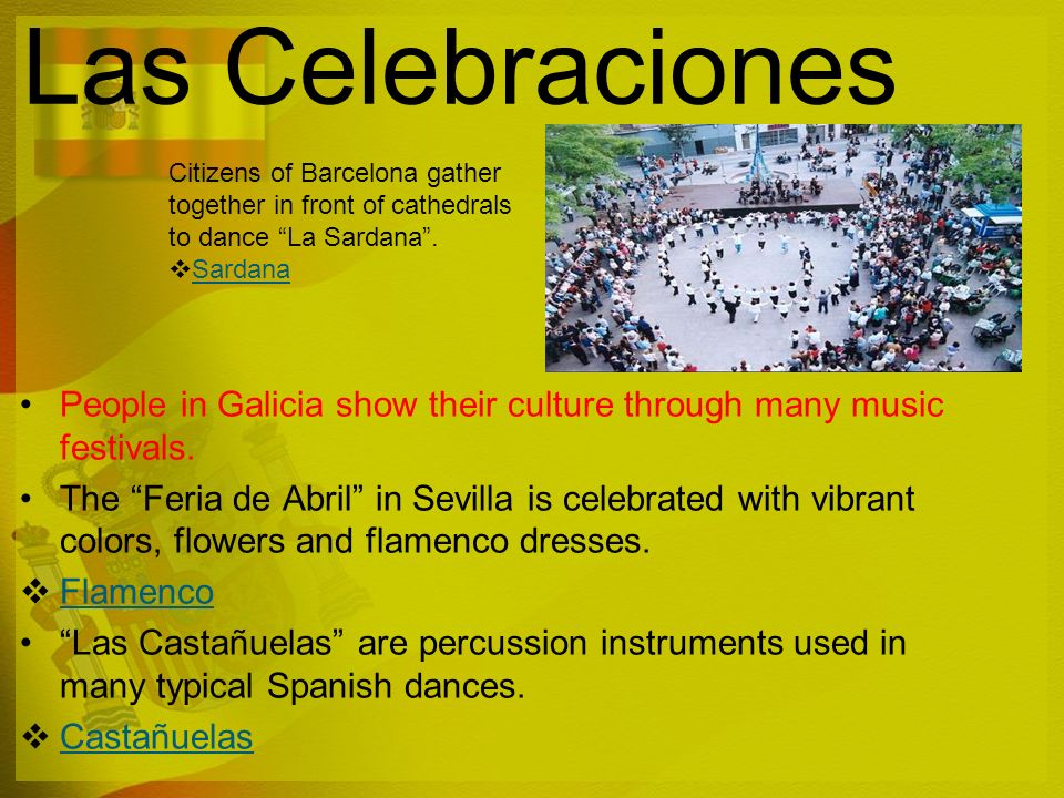 Las Celebraciones Citizens of Barcelona gather together in front of cathedrals to dance La Sardana .