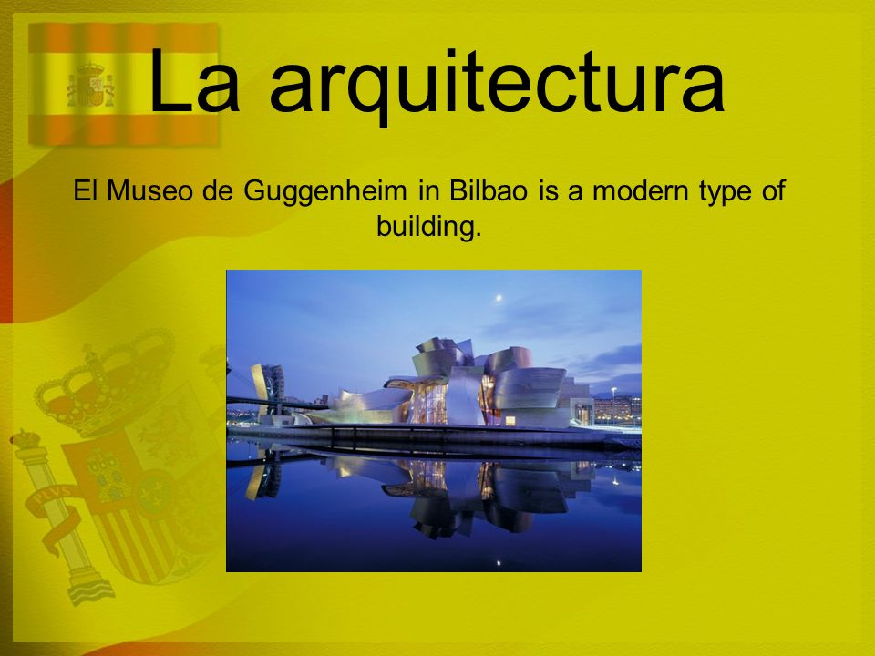 El Museo de Guggenheim in Bilbao is a modern type of building.