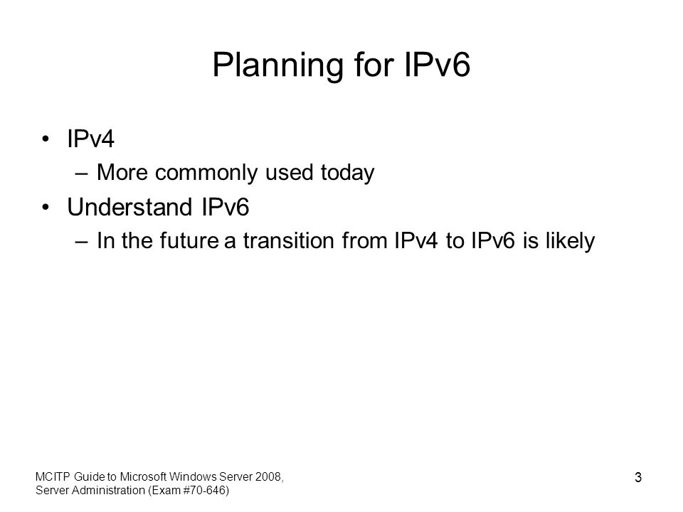 Planning for IPv6 IPv4 Understand IPv6 More commonly used today