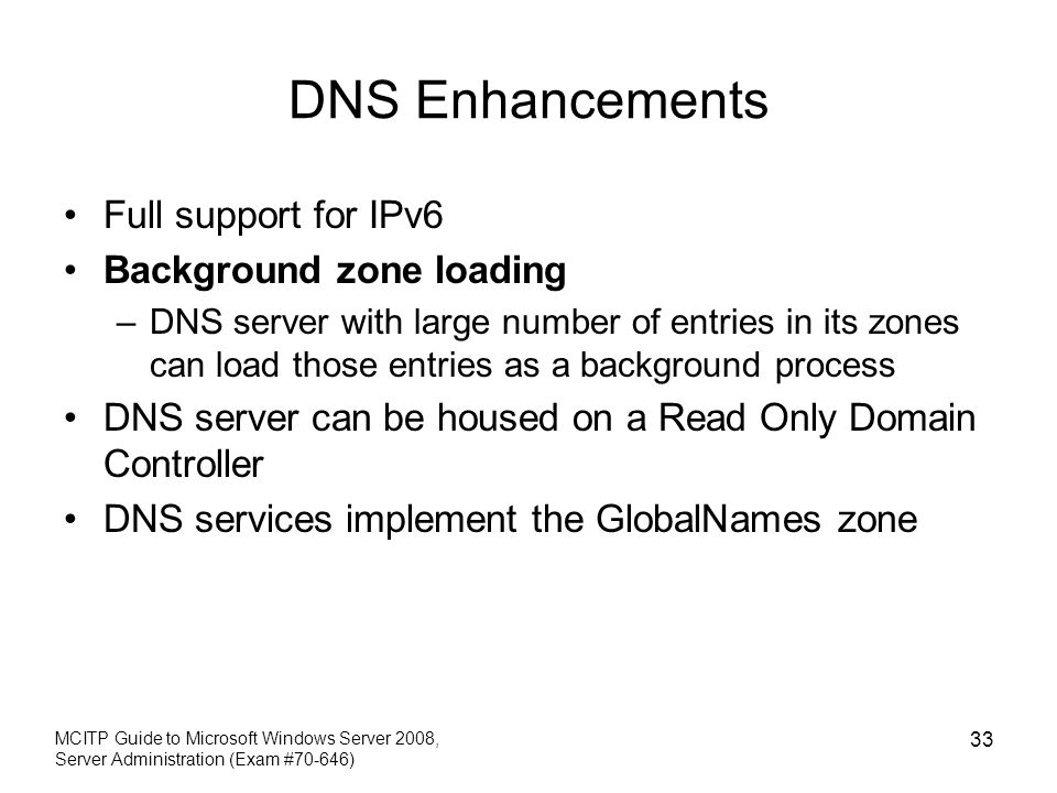 DNS Enhancements Full support for IPv6 Background zone loading