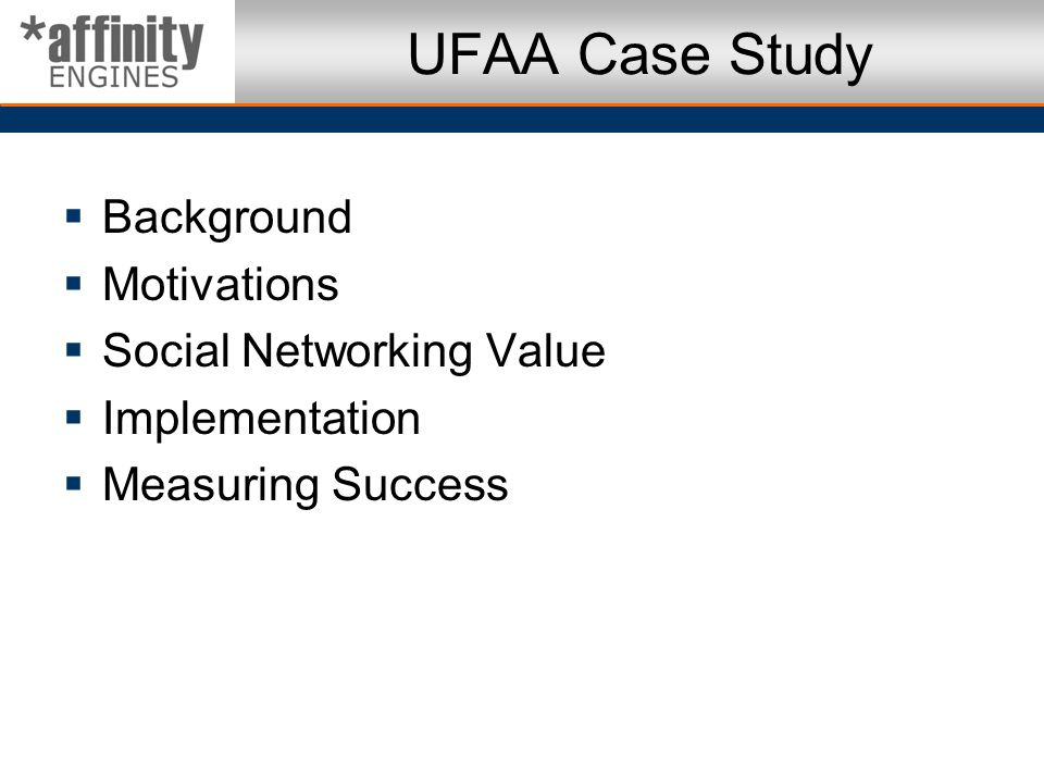 UFAA Case Study Background Motivations Social Networking Value