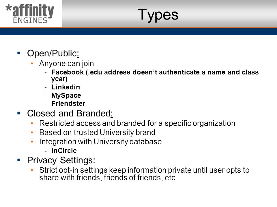 Types Open/Public: Closed and Branded: Privacy Settings: