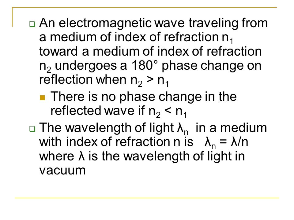 An electromagnetic wave traveling from a medium of index of refraction n1 toward a medium of index of refraction n2 undergoes a 180° phase change on reflection when n2 > n1