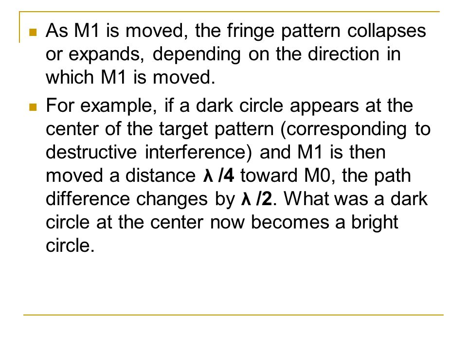 As M1 is moved, the fringe pattern collapses or expands, depending on the direction in which M1 is moved.
