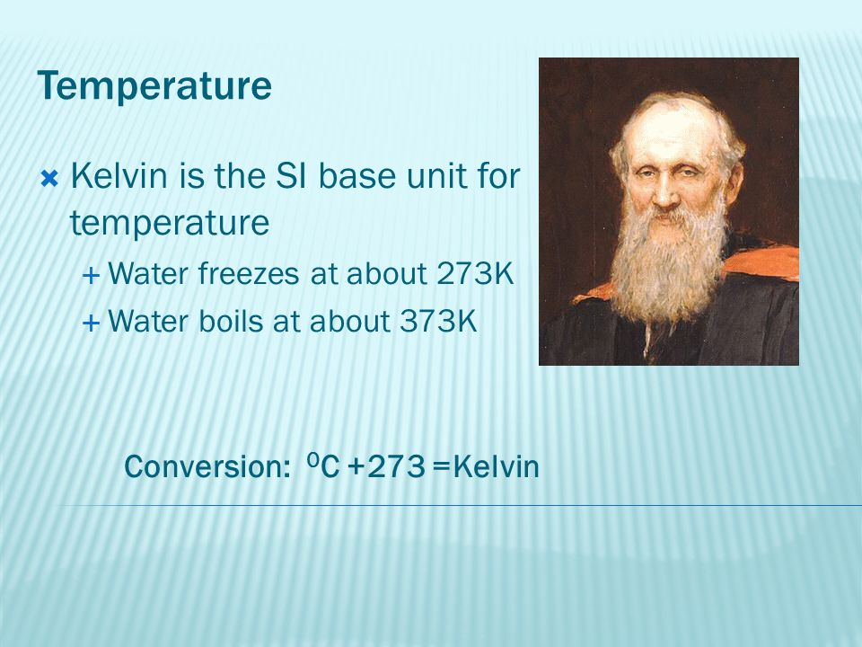 Temperature Kelvin is the SI base unit for temperature