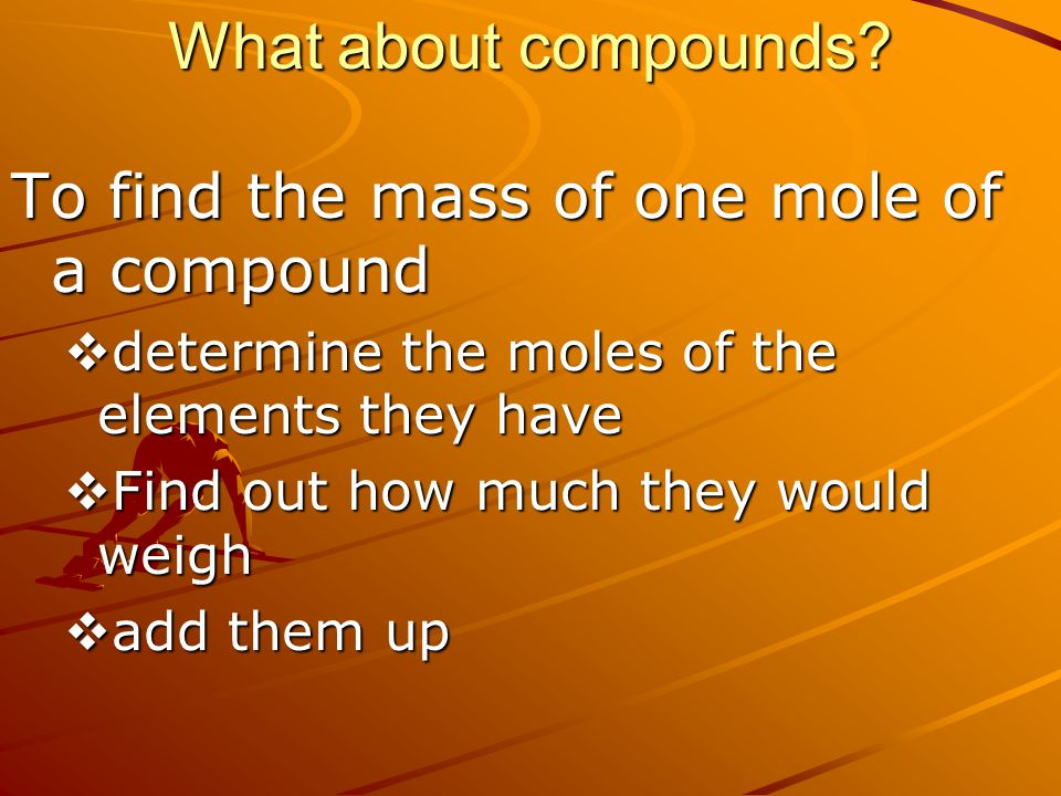 What about compounds To find the mass of one mole of a compound