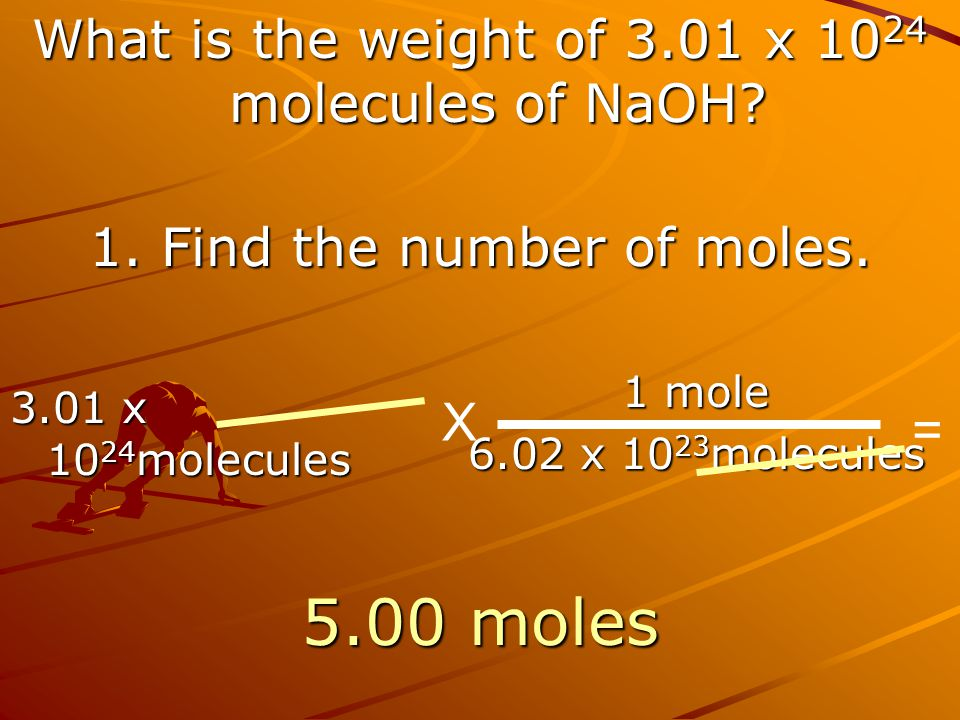 5.00 moles What is the weight of 3.01 x 1024 molecules of NaOH