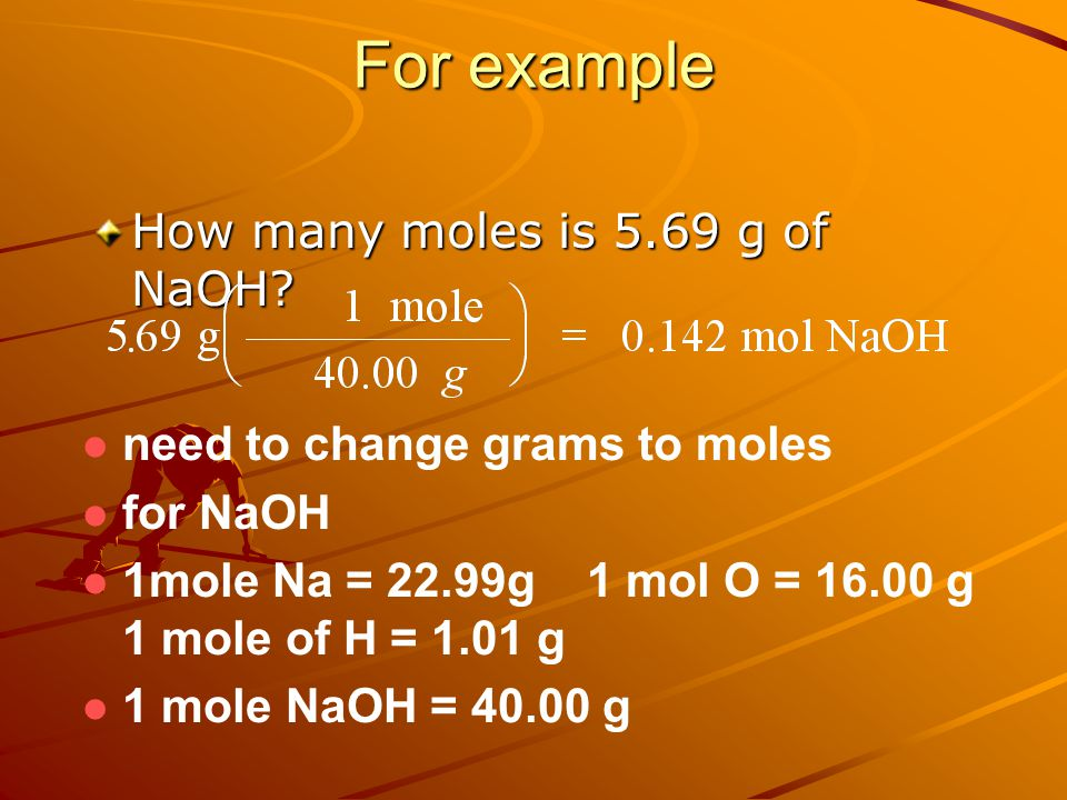 For example How many moles is 5.69 g of NaOH