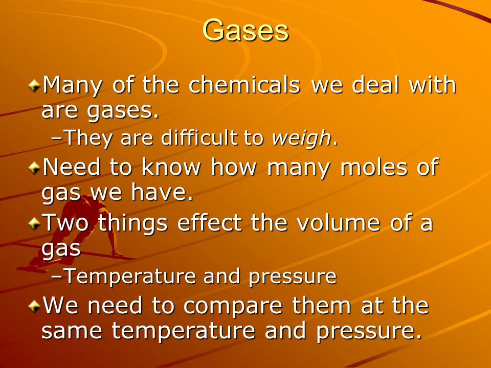 Gases Many of the chemicals we deal with are gases.