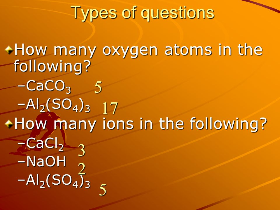 Types of questions How many oxygen atoms in the following