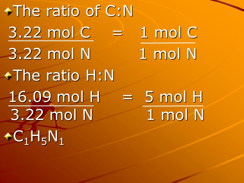 The ratio of C:N 3.22 mol C = 1 mol C mol N 1 mol N. The ratio H:N mol H = 5 mol H 3.22 mol N 1 mol N.