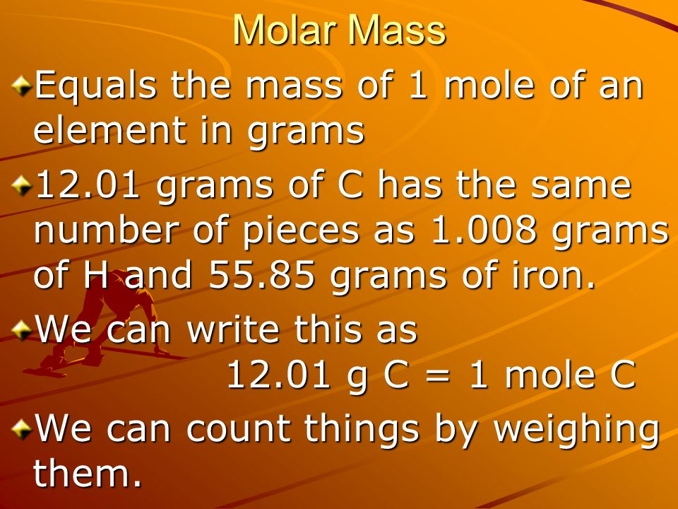 Molar Mass Equals the mass of 1 mole of an element in grams