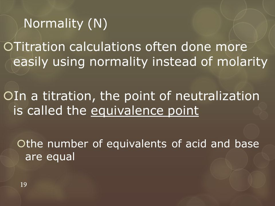 Normality (N) Titration calculations often done more easily using normality instead of molarity.