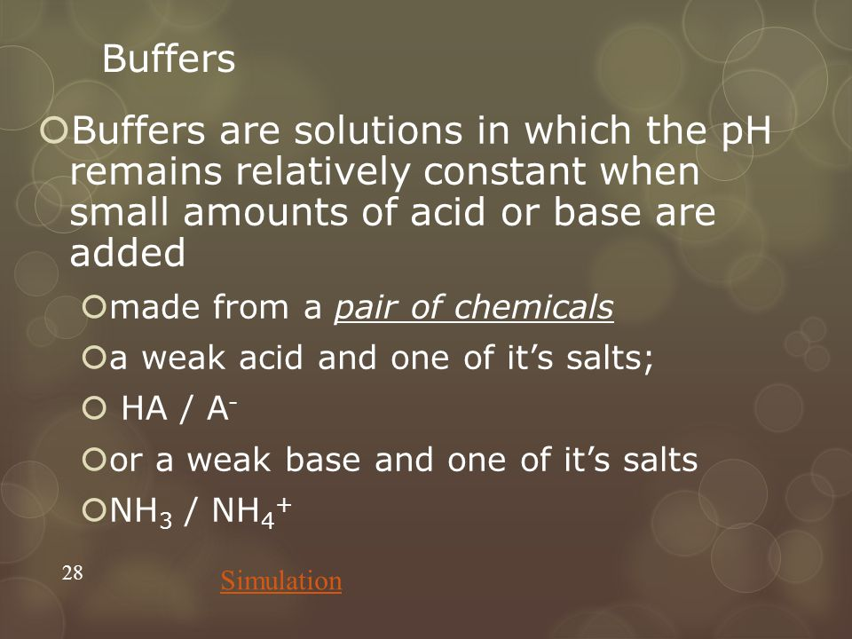 Buffers Buffers are solutions in which the pH remains relatively constant when small amounts of acid or base are added.