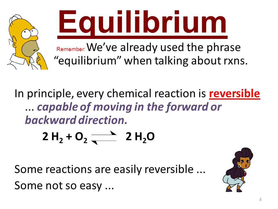 Equilibrium Remember: We've already used the phrase equilibrium when talking about rxns.