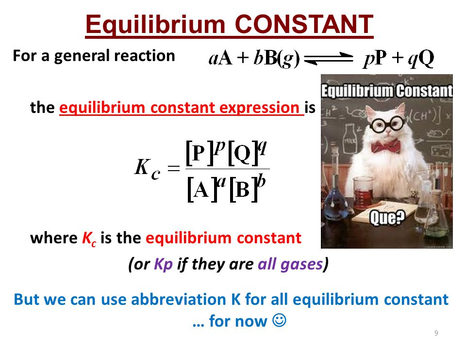 But we can use abbreviation K for all equilibrium constant … for now 