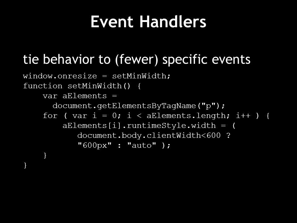 Event Handlers tie behavior to (fewer) specific events