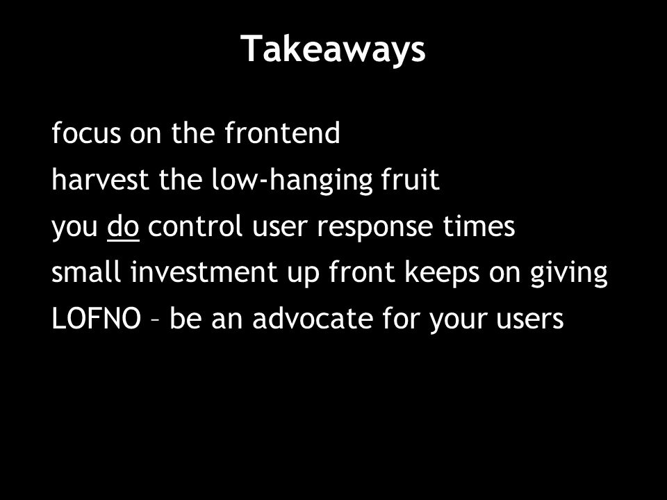 Takeaways focus on the frontend harvest the low-hanging fruit