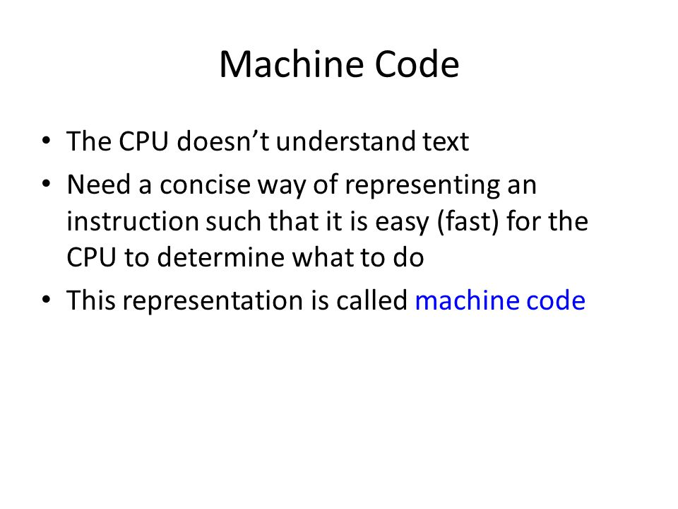 Machine Code The CPU doesn't understand text